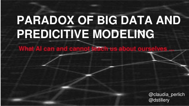 PARADOX OF BIG DATA AND PREDICITIVE MODELING @claudia_perlich @dstillery What AI can and cannot teach us about ourselves ....