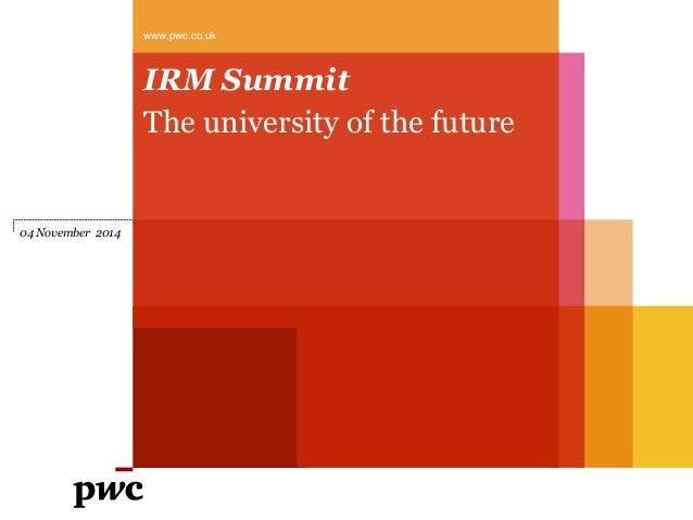www.pwc.co.uk  IRM Summit  The university of the future  04 November 2014