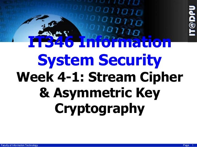 IT346 Information System Security  Week 4-1: Stream Cipher & Asymmetric Key Cryptography Faculty of Information Technology...