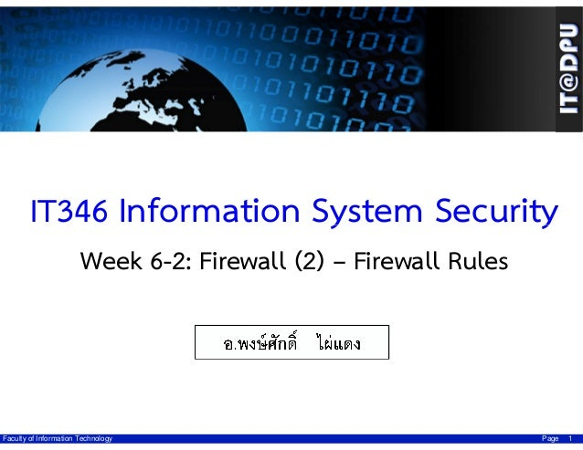 IT346 Information System Security Week 6-2: Firewall (2) – Firewall Rules ผศ.ดร.มัชฌิกา อ่องแตง  Faculty of Information Te...