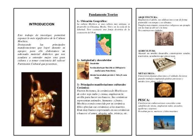 INTRODUCCION Este trabajo de investigar, permitirá exponer lo más significativo de la Cultura Mochica. Destacando las prin...