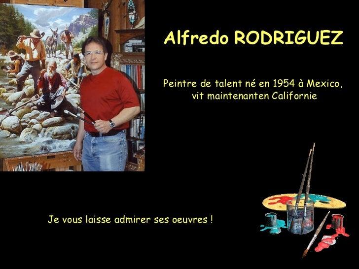 Alfredo   RODRIGUEZ   Peintre de talent né en 1954 à Mexico,  vit maintenanten Californie Je vous laisse admirer ses oeuvr...
