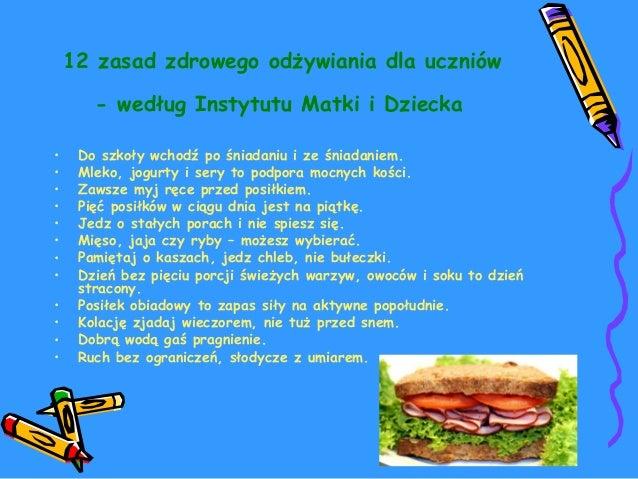 12 zasad zdrowego odżywiania dla uczniów  - według Instytutu Matki i Dziecka  • Do szkoły wchodź po śniadaniu i ze śniadan...