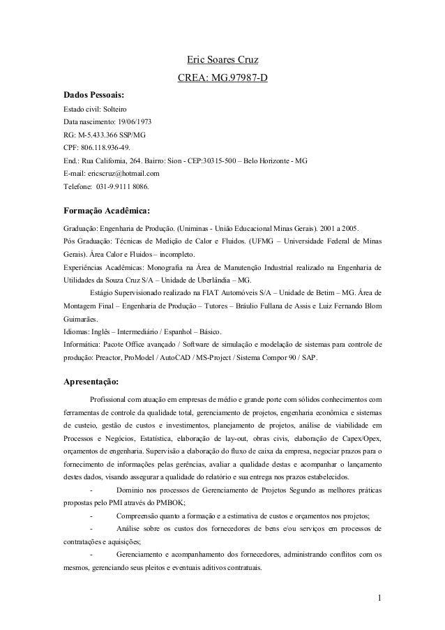 1 Eric Soares Cruz CREA: MG.97987-D Dados Pessoais: Estado civil: Solteiro Data nascimento: 19/06/1973 RG: M-5.433.366 SSP...