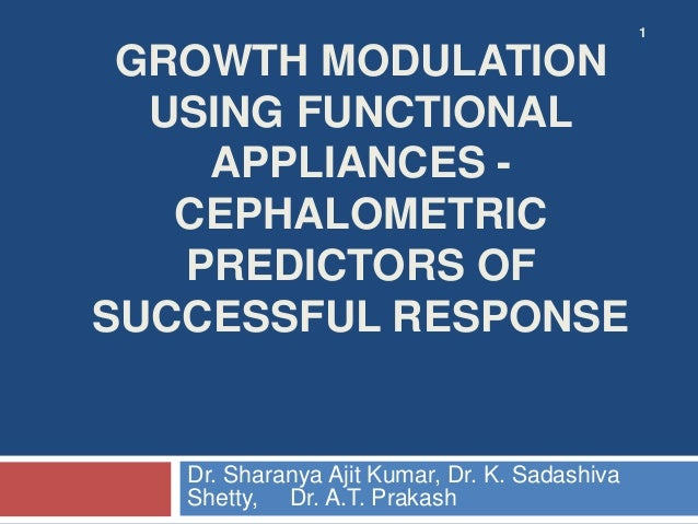 1GROWTH MODULATIONUSING FUNCTIONALAPPLIANCES -CEPHALOMETRICPREDICTORS OFSUCCESSFUL RESPONSEDr. Sharanya Ajit Kumar, Dr. K....