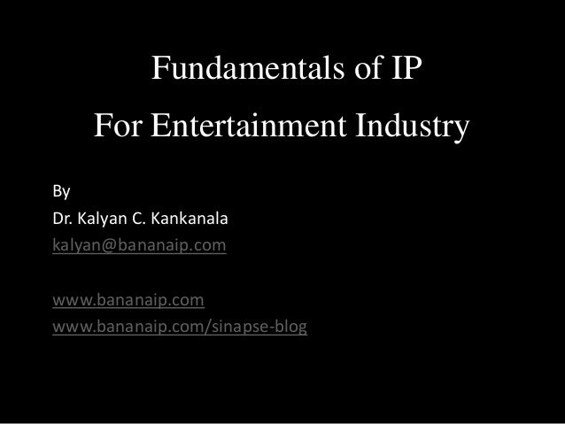 For Entertainment Industry By Dr. Kalyan C. Kankanala kalyan@bananaip.com www.bananaip.com www.bananaip.com/sinapse-blog F...