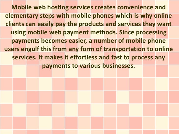 Mobile web hosting services creates convenience andelementary steps with mobile phones which is why onlineclients can easi...