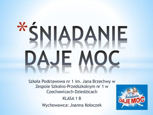Szkoła Podstawowa nr 1 im. Jana Brzechwy w  Zespole Szkolno-Przedszkolnym nr 1 w  Czechowicach-Dziedzicach  KLASA 1 B  Wyc...