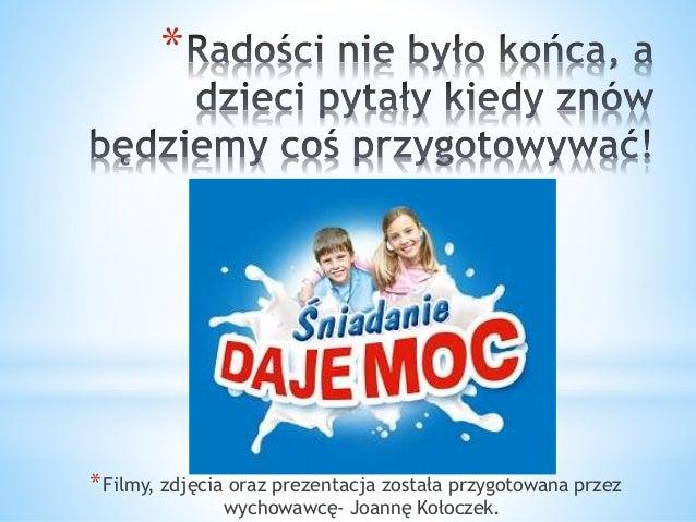 *  *Filmy, zdjęcia oraz prezentacja została przygotowana przez  wychowawcę- Joannę Kołoczek.