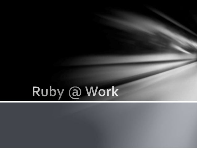 HELLO, a bit about Ruby.