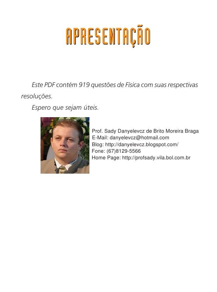 APRESENTAÇÃO   Este PDF contém 919 questões de Física com suas respectivasresoluções.   Espero que sejam úteis.           ...