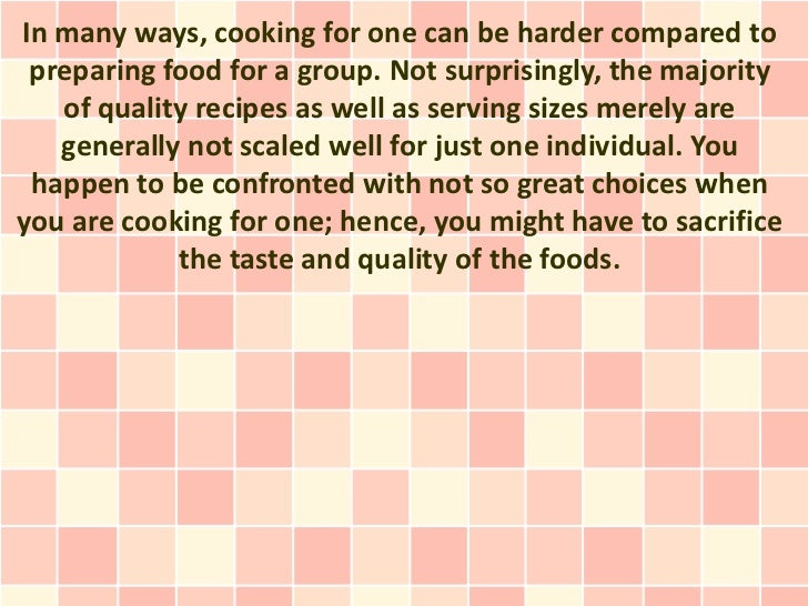 In many ways, cooking for one can be harder compared to preparing food for a group. Not surprisingly, the majority   of qu...