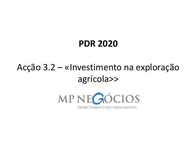 PDR 2020 Acção 3.2 – «Investimento na exploração agrícola>> 1