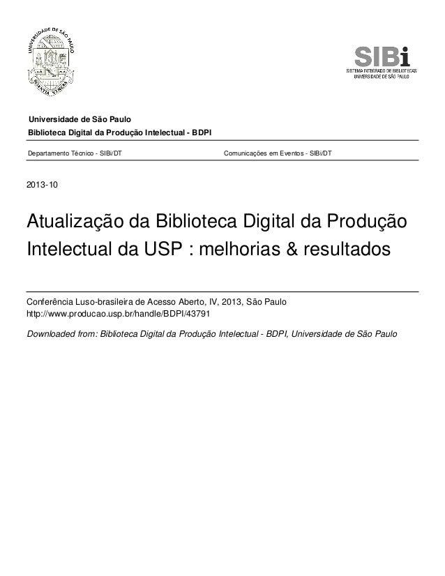Universidade de São Paulo 2013-10 Atualização da Biblioteca Digital da Produção Intelectual da USP : melhorias & resultado...