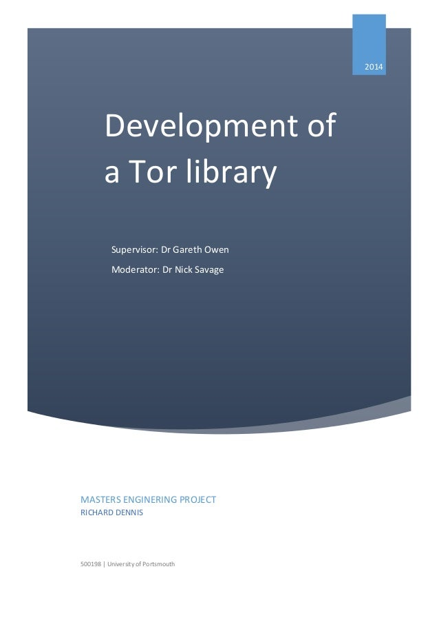 2014 MASTERS ENGINERING PROJECT RICHARD DENNIS 500198 | University of Portsmouth Development of a Tor library Supervisor: ...