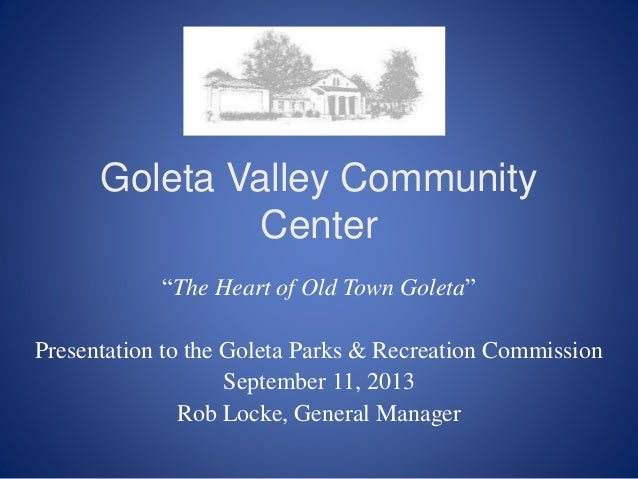 Goleta Valley Community Center U201cThe Heart Of Old Town Goletau201d Presentation  To The Goleta ...