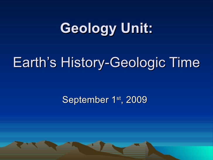 Geology Unit: Earth's History-Geologic Time September 1 st , 2009