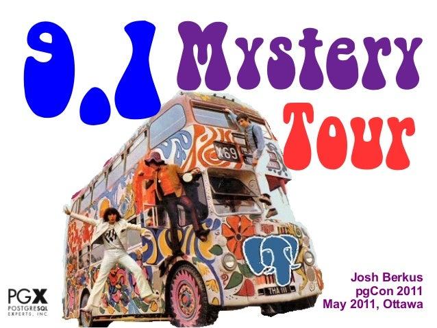 9.1 Tour   Mystery           Josh Berkus            pgCon 2011       May 2011, Ottawa