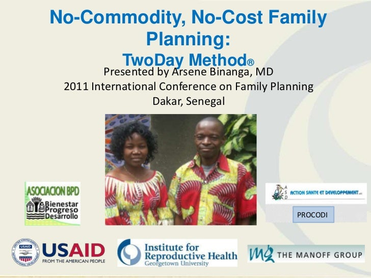 No-Commodity, No-Cost Family        Planning:            TwoDay Method®         Presented by Arsene Binanga, MD 2011 Inter...