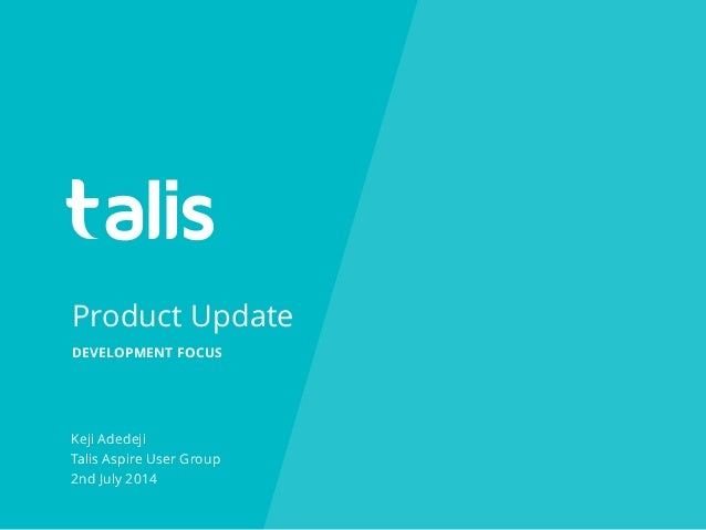 Product Update Keji Adedeji Talis Aspire User Group 2nd July 2014 DEVELOPMENT FOCUS