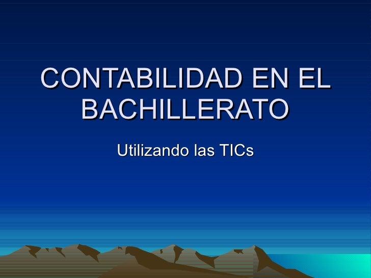 CONTABILIDAD EN EL BACHILLERATO Utilizando las TICs