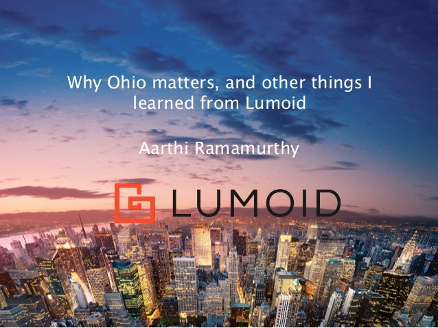 Why Ohio matters, and other things I learned from Lumoid Aarthi Ramamurthy