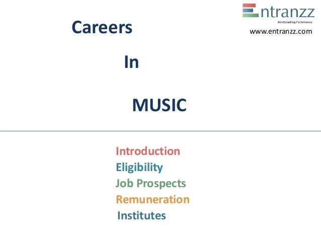Careers In MUSIC Introduction Eligibility Job Prospects Remuneration Institutes www.entranzz.com