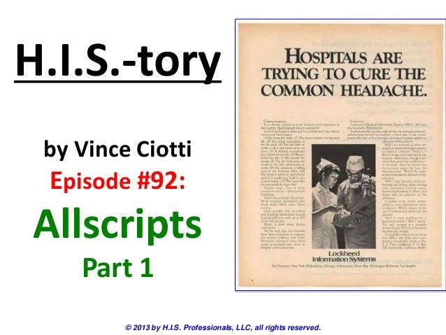H.I.S.-toryby Vince CiottiEpisode #92:AllscriptsPart 1© 2013 by H.I.S. Professionals, LLC, all rights reserved.