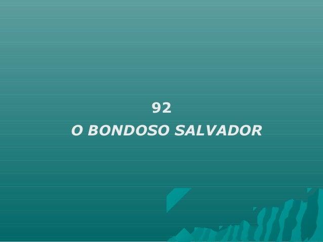 92 O BONDOSO SALVADOR