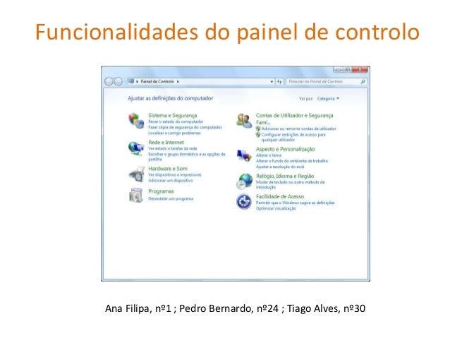 Funcionalidades do painel de controlo      Ana Filipa, nº1 ; Pedro Bernardo, nº24 ; Tiago Alves, nº30