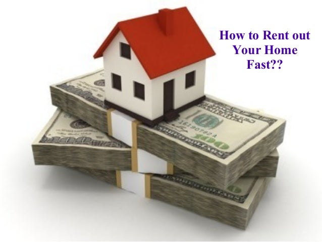 How to Rent out Your Home Fast??