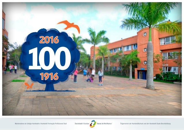 Jovem aos 100 e pronto para novos voos! COLÉGIO HUMBOLDT Faça parte desta celebração histórica.
