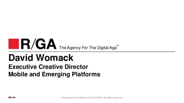 TM  The Agency For The Digital Age  David Womack Executive Creative Director Mobile and Emerging Platforms  Proprietary & ...