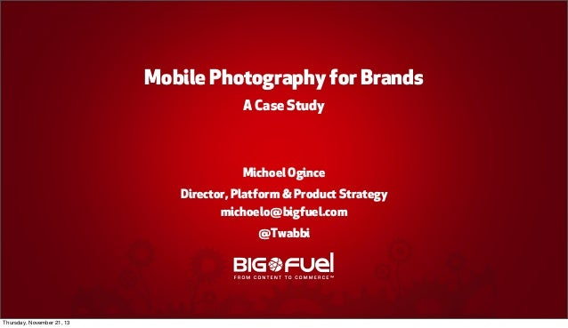 Mobile Photography for Brands A Case Study  Michoel Ogince Director, Platform & Product Strategy michoelo@bigfuel.com @Twa...