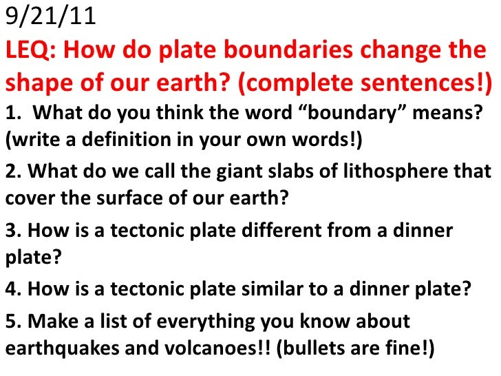 """9/21/11LEQ: How do plate boundaries change theshape of our earth? (complete sentences!)1. What do you think the word """"boun..."""