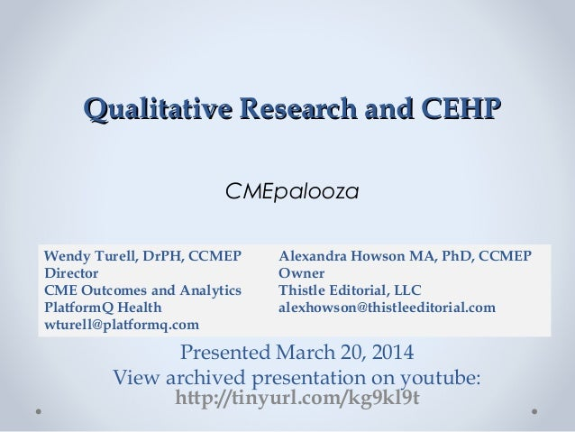 Qualitative Research and CEHPQualitative Research and CEHP CMEpalooza Presented March 20, 2014 View archived presentation ...