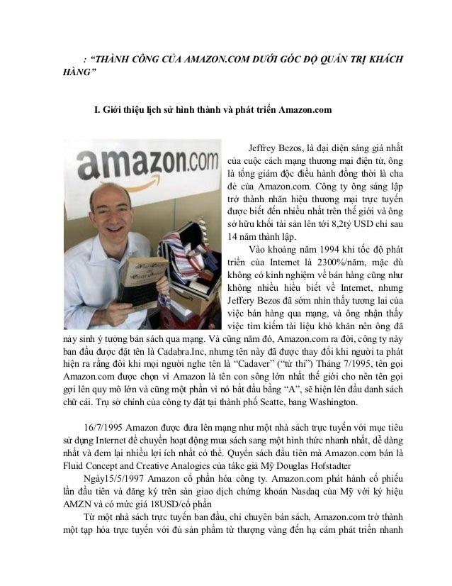 """: """"THÀNH CÔNG CỦA AMAZON.COM DƯỚI GÓC ĐỘ QUẢN TRỊ KHÁCHHÀNG""""        I. Giới thiệu lịch sử hình thành và phát triển Amazon...."""