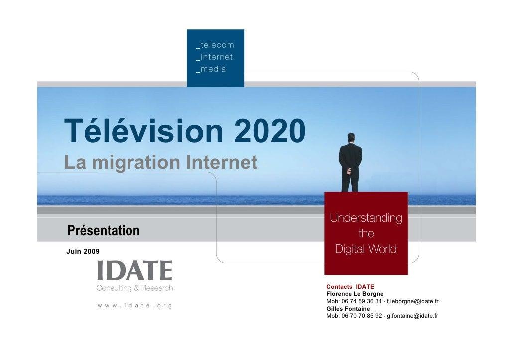 Télévision 2020 La migration Internet   Présentation Juin 2009                            Contacts IDATE                  ...