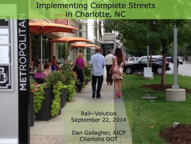 Implementing Complete Streets  in Charlotte, NC  Rail~Volution  September 22, 2014  Dan Gallagher, AICP  Charlotte DOT