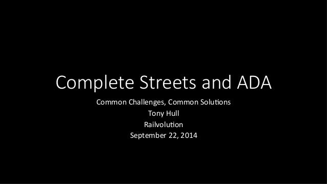 Complete Streets and ADA  Common  Challenges,  Common  Solu/ons  Tony  Hull  Railvolu/on  September  22,  2014