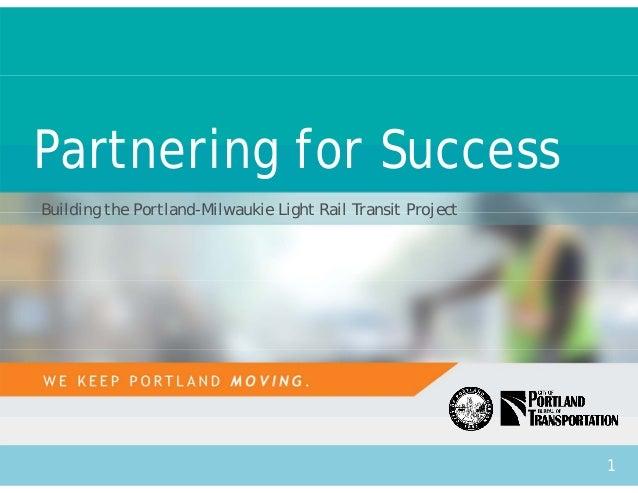 Partnering for Success  Building the Portland-Milwaukie Light Rail Transit Project  1
