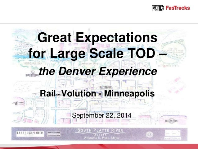 Great Expectations for Large Scale TOD – the Denver Experience Rail~Volution - Minneapolis September 22, 2014