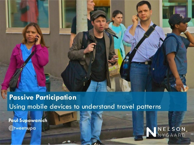 Passive Participation Using mobile devices to understand travel patterns  Paul Supawanich  @tweetsupa