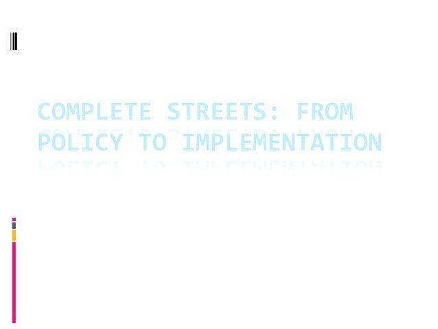 COMPLETE  STREETS:  FROM  POLICY  TO  IMPLEMENTATION  How  the  French  Blend  Light  Rail  and  Complete  Streets  for  T...