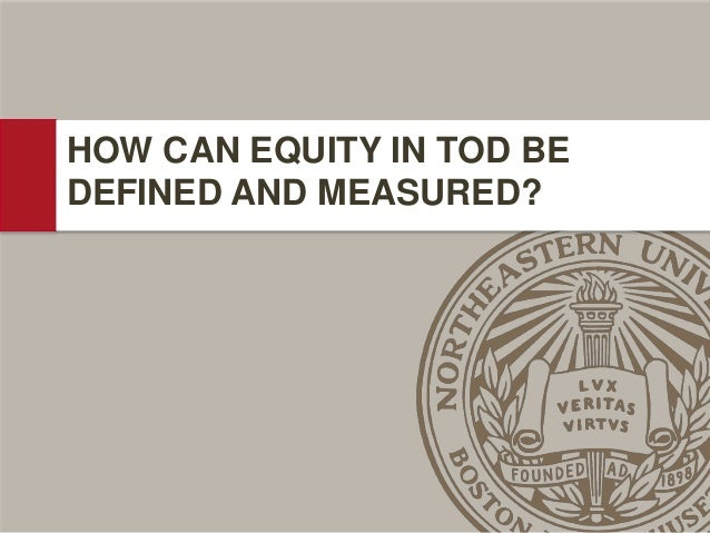 HOW CAN EQUITY IN TOD BE DEFINED AND MEASURED?
