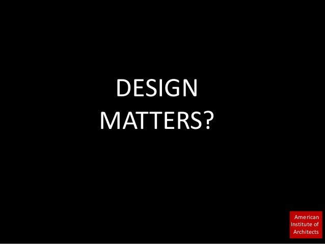 American  Institute of  Architects  DESIGN  MATTERS?
