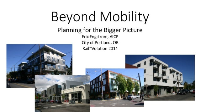 Beyond Mobility  Planning  for  the  Bigger  Picture  Eric  Engstrom,  AICP  City  of  Portland,  OR  Rail~Volu>on  2014