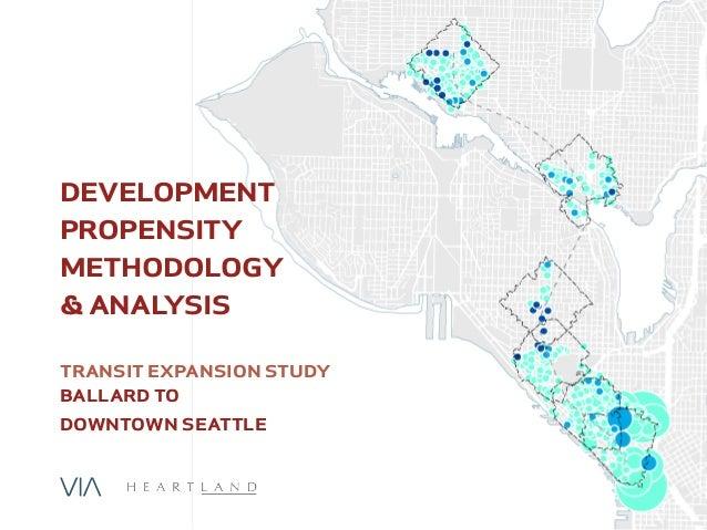 DEVELOPMENT  PROPENSITY  METHODOLOGY  & ANALYSIS  TRANSIT EXPANSION STUDY  BALLARD TO  DOWNTOWN SEATTLE