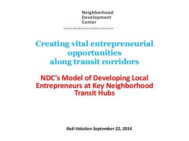 Creating vital entrepreneurial opportunities along transit corridors NDC's Model of Developing Local Entrepreneurs at Key ...
