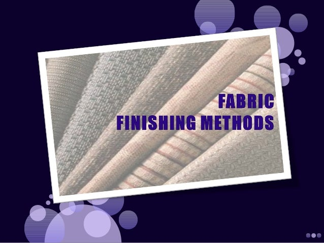 fabric and garment finishing Fabric finishing in the textile industry one of the basic operations in the final processing of materials (fabrics and knits), as a result of which they gain several valuable characteristics, which include increased durability, water repel-lency, and resistance to shrinkage, wrinkles, mildew, and fire in certain instances yarn is finished when it is.